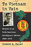 img - for To Vietnam in Vain: Memoir of an Irish-American Intelligence Advisor, 1969-1970 book / textbook / text book