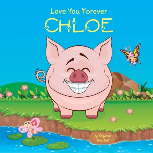Love You Forever, Chloe: Personalized Book - Love You Forever (I Love You Forever, Personalized Books, Personalized Kids Books, Gifts for Kids)