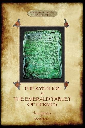 The Kybalion & The Emerald Tablet of Hermes: two essential texts of Hermetic Philosophy