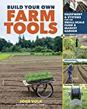 Build Your Own Farm Tools: Equipment & Systems for the Small-Scale Farm & Market Garden