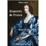 Henriette de France: Reine d'Angleterre (1609-1669) (French Edition)