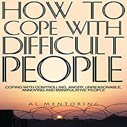How to Cope with Difficult People