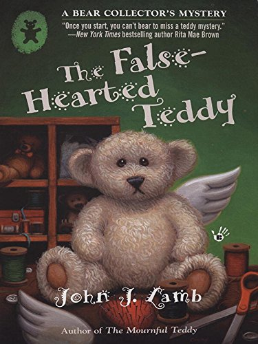 The False-Hearted Teddy: A Bear Collector's Mystery