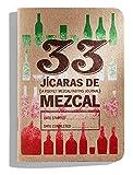 33 Mezcals: A Mezcal-Tasting Journal