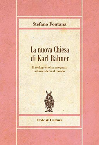 La nuova Chiesa di Karl Rahner: Il teologo che ha insegnato ad arrendersi al mondo (Italian Edition)
