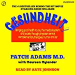 Gesundheit!: Bringing Good Health to You, the Medical System, and Society through Physician Service, Complementary Therapies, Humor, and Joy | Patch Adams M.D.
