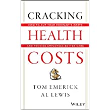 Cracking Health Costs: How to Cut Your Companys Health Costs and Provide Employees Better Care Jun 7, 2013