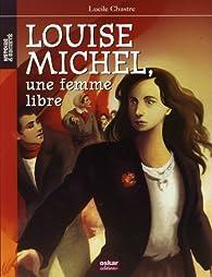 Louise Michel : Une femme libre par Lucile Chastre