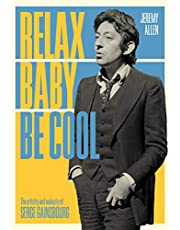 Relax Baby Be Cool: The Artistry and Audacity Of Serge Gainsbourg