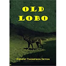 """""""Old Lobo"""" The True Story of the Gigantic Lobo Wolf That Terrorized New Mexico's   Currumpaw Cattle Range  in the 1890s [Illustrated]"""