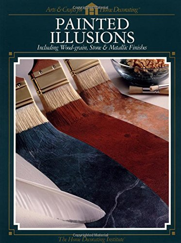 Painted Illusions: Including Wood-Grain, Stone & Metallic Finishes (Arts & Crafts for Home Decorating) ()