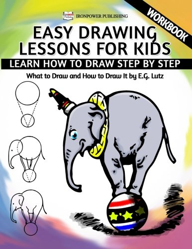 Easy Drawing Lessons For Kids - Learn How to Draw Step by Step - What To Draw And How To Draw It - Workbook (Learning to Draw) (Volume 1) -
