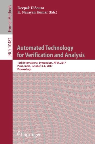 Automated Technology for Verification and Analysis: 15th International Symposium, ATVA 2017, Pune, India, October 3–6, 2017, Proceedings (Lecture Notes in Computer Science)