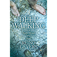 Deep Walking: For Body Mind and Soul
