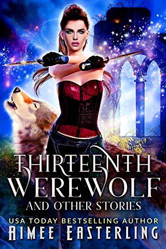 Thirteenth Werewolf and Other Stories por Aimee Easterling