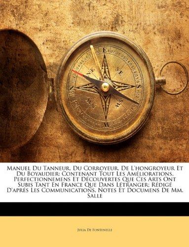 Download Manuel Du Tanneur, Du Corroyeur, De L'hongroyeur Et Du Boyaudier: Contenant Tout Les Améliorations, Perfectionnemens Et Découvertes Que Ces Arts Ont ... Notes Et Documens De ... (French Edition) pdf epub