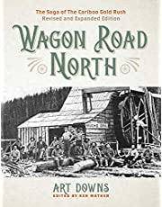 Wagon Road North: The Saga of the Cariboo Gold Rush, Revised and Expanded Edition