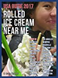 Rolled Ice Cream Near Me: USA Guide 2017