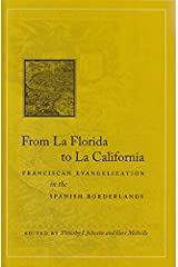 From La Florida to La California: Franciscan Evangelization in the Spanish Borderlands Hardcover