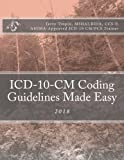 This book is based on the Official Coding Guidelines effective October 1, 2017. First, the dense, confusing guidelines are translates them into plain English. Then the guidelines are placed into tables for easy reference and faster, more accurate cod...