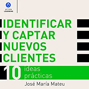 Identificar y captar nuevos clientes. 10 ideas prácticas. [Identify and Attract New Customers. 10 Practical Ideas] Audiobook