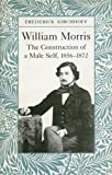 William Morris : The Construction of a Male Self, 1856-1872, Kirchhoff, Frederick, 0821409549
