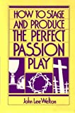 How to Stage and Produce the Perfect Passion Play, John Lee Welton, 0687179335
