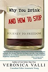 Why You Drink and How to Stop: A Journey to Freedom by Veronica Valli (2013-12-06)
