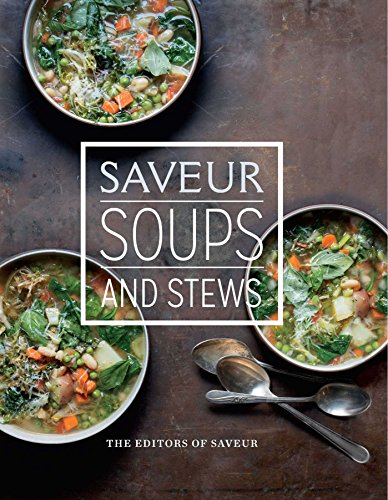 Saveur: Soups & Stews by The Editors of Saveur