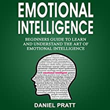 Emotional Intelligence: Beginner's Guide to Learn and Understand the Art of Emotional Intelligence Audiobook by Daniel Pratt Narrated by William Bahl