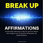 Break Up Affirmations: Powerful Daily Affirmations to Help You Heal Your Broken Heart Using the Law of Attraction, Self Hypnosis and Guided Meditation | Stephens Hyang