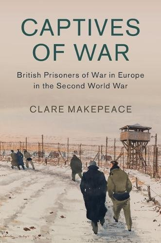 Captives of War: British Prisoners of War in Europe in the Second World War (Studies in the Social and Cultural History of Modern Warfare)