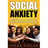 Social Anxiety: Unstoppable Confidence, Self Esteem & Self Love (Stop Caring What Other People Think!)