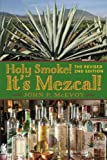 img - for Holy Smoke! It's Mezcal! The Revised 2nd Edition: Black & White Interior book / textbook / text book