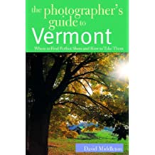Photographers Guide To Vermont: Where To Find Perfect Shots And How To Take Them