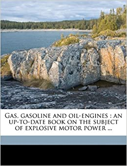 Book Gas, gasoline and oil-engines: an up-to-date book on the subject of explosive motor power ...