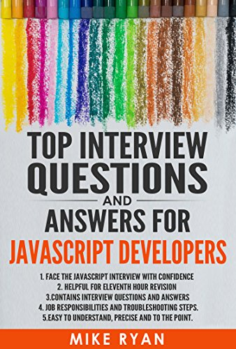 Top Interview Questions and Answers for JavaScript Developers: Face the JavaScript interview with confidence (Interview Questions For Web Developer With Answers)