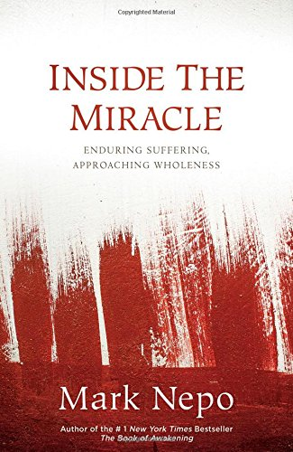 Inside the Miracle: Enduring Suffering, Approaching Wholeness by Sounds True
