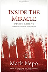 Inside the Miracle: Enduring Suffering, Approaching Wholeness Hardcover