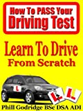 Learn To Drive From Scratch (How To Pass Your Driving Test Book 1)