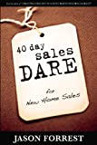 40 Day Sales Dare for New Home Sales, Jason Forrest, 0980176220