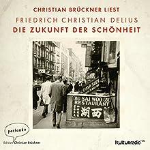 Die Zukunft der Schönheit Hörbuch von Friedrich Christian Delius Gesprochen von: Christian Brückner