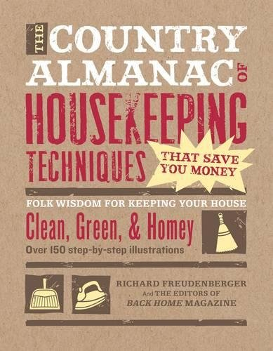 The Country Almanac of Housekeeping Techniques That Save You Money - Folk Wisdom for Keeping Your House Clean, Green, and Homey