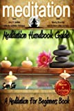 Meditation: Meditation Handbook Guide: A Meditation For Beginners Book: Learn: How To Meditate, Effective Meditation Techniques, Relaxing Meditation Excercises, How To Relieve Stress, and more