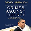 Crimes against Liberty: An Indictment of President Barack Obama Audiobook by David Limbaugh Narrated by Don Leslie