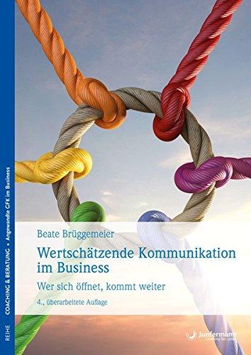 Wertschätzende Kommunikation im Business: Wer sich öffnet, kommt weiter