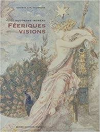 Huysmans-Moreau : féeriques visions par André Guyaux