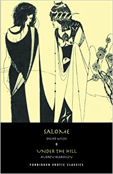 Salome: & Under the Hill (FORBIDDEN EROTIC CLASSICS) by Oscar Wilde (2012-07-31)