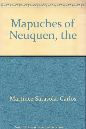 Mapuches of Neuquen, the (Spanish Edition) by Luz Editora