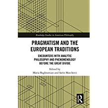 Pragmatism and the European Traditions: Encounters with Analytic Philosophy and Phenomenology before the Great Divide (Routledge Studies in American Philosophy)